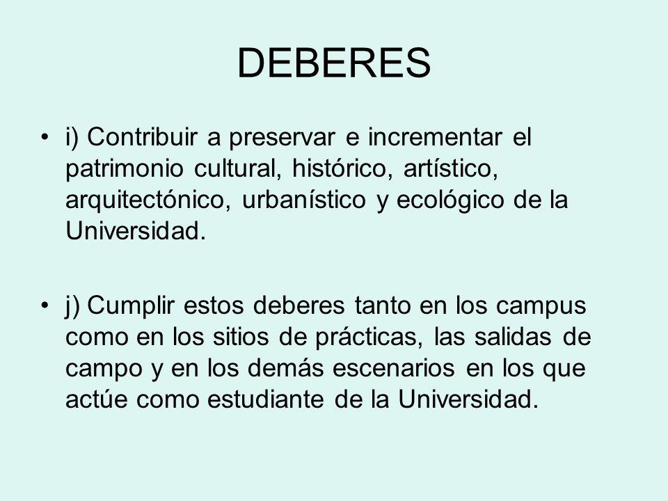 DEBERES i) Contribuir a preservar e incrementar el patrimonio cultural, histórico, artístico, arquitectónico, urbanístico y ecológico de la Universida