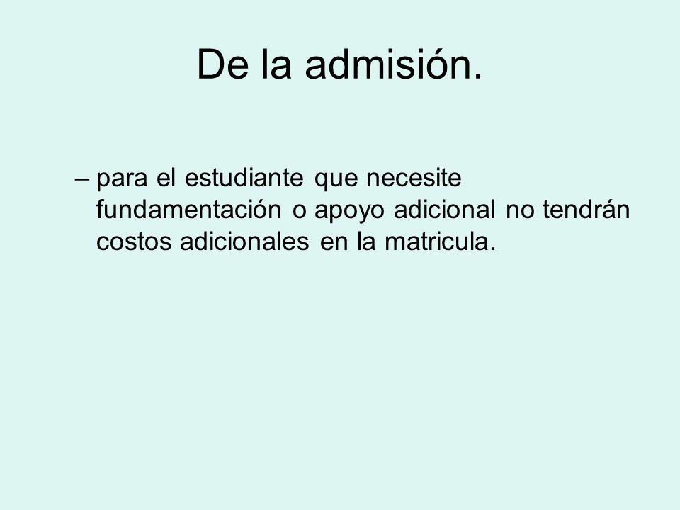 De la admisión. –para el estudiante que necesite fundamentación o apoyo adicional no tendrán costos adicionales en la matricula.