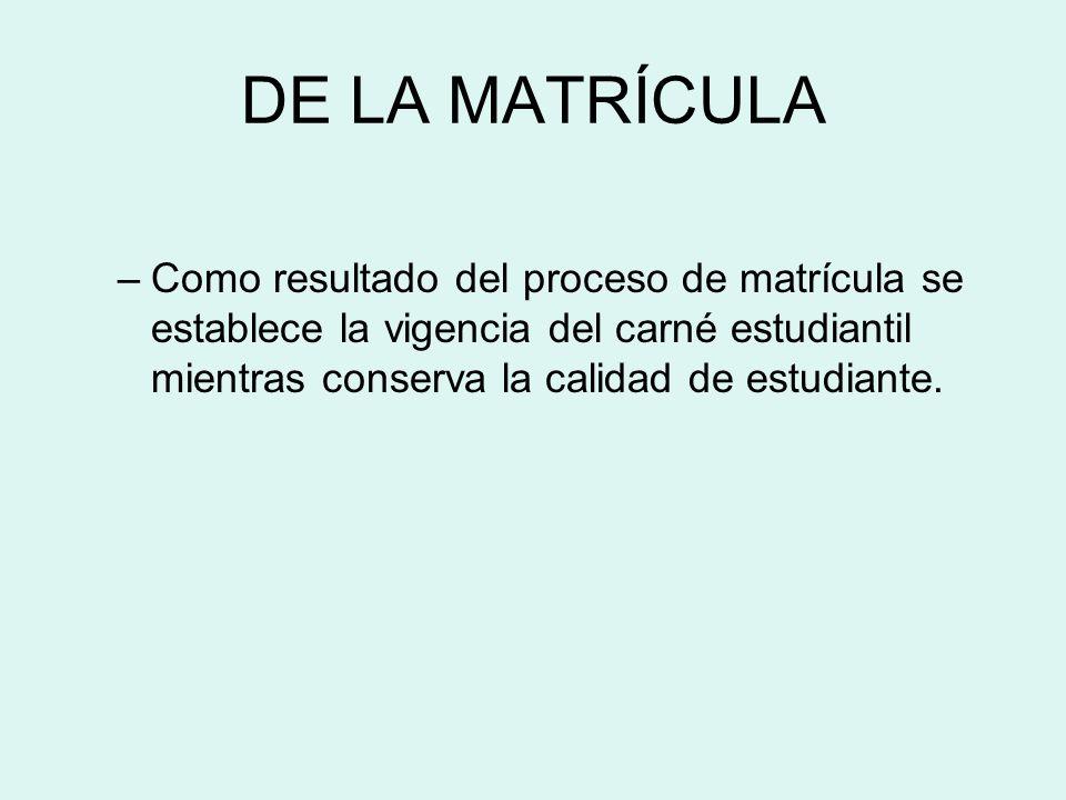 DE LA MATRÍCULA –Como resultado del proceso de matrícula se establece la vigencia del carné estudiantil mientras conserva la calidad de estudiante.