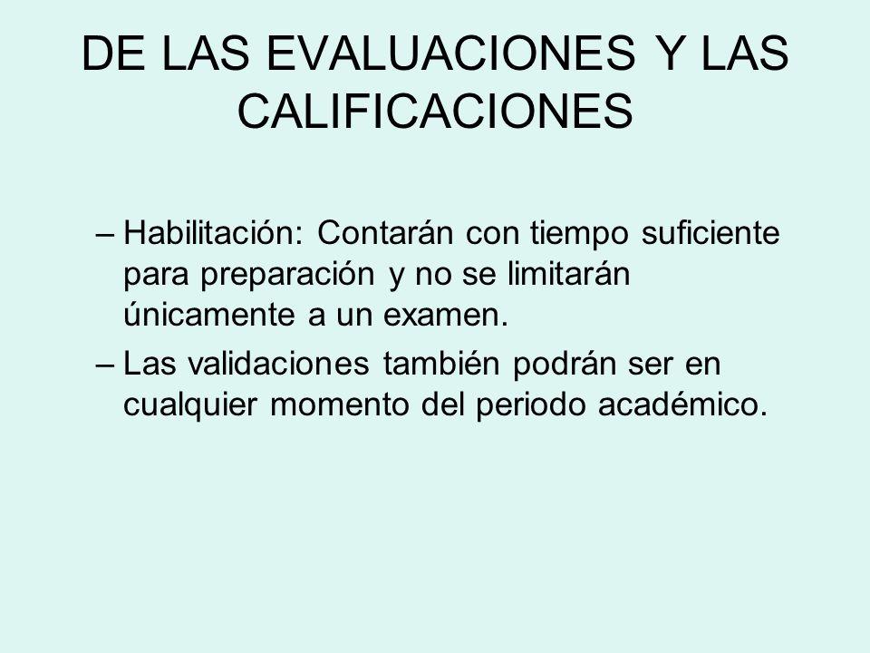 DE LAS EVALUACIONES Y LAS CALIFICACIONES –Habilitación: Contarán con tiempo suficiente para preparación y no se limitarán únicamente a un examen. –Las