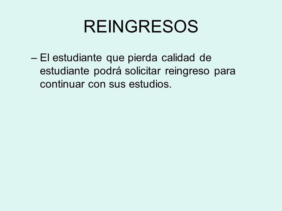 REINGRESOS –El estudiante que pierda calidad de estudiante podrá solicitar reingreso para continuar con sus estudios.