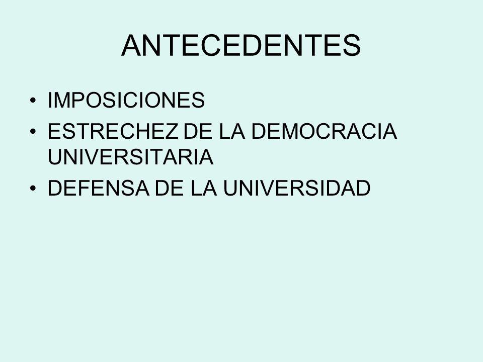 ANTECEDENTES IMPOSICIONES ESTRECHEZ DE LA DEMOCRACIA UNIVERSITARIA DEFENSA DE LA UNIVERSIDAD