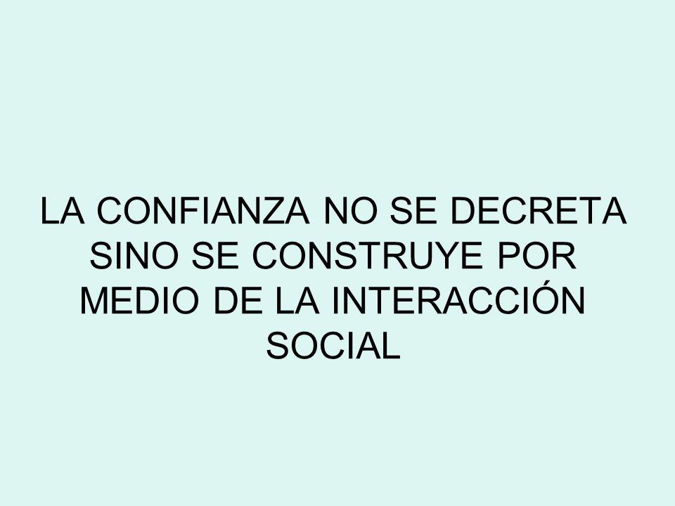 LA CONFIANZA NO SE DECRETA SINO SE CONSTRUYE POR MEDIO DE LA INTERACCIÓN SOCIAL