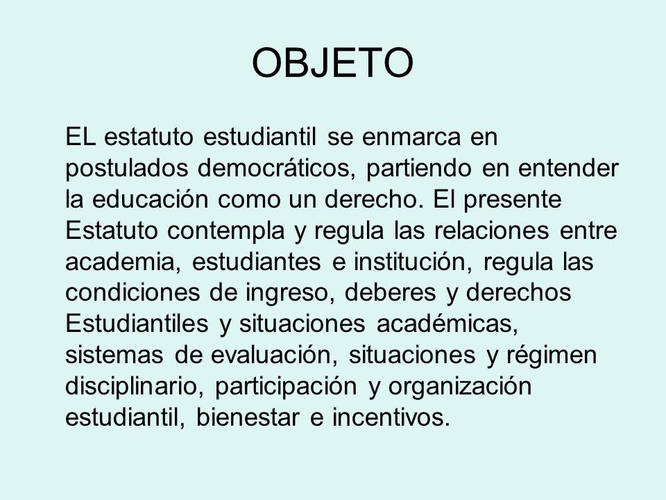 OBJETO EL estatuto estudiantil se enmarca en postulados democráticos, partiendo en entender la educación como un derecho. El presente Estatuto contemp