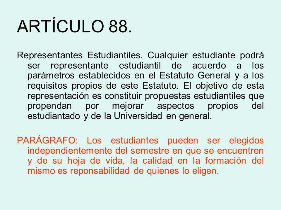 ARTÍCULO 88. Representantes Estudiantiles. Cualquier estudiante podrá ser representante estudiantil de acuerdo a los parámetros establecidos en el Est