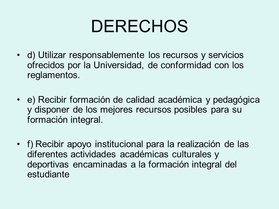 DERECHOS d) Utilizar responsablemente los recursos y servicios ofrecidos por la Universidad, de conformidad con los reglamentos. e) Recibir formación