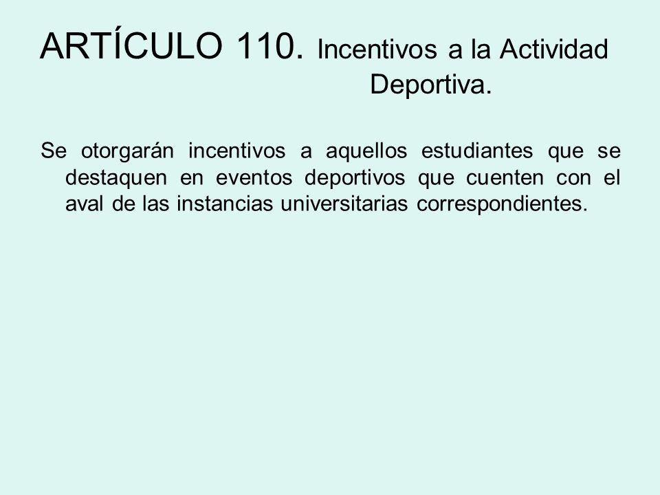 ARTÍCULO 110. Incentivos a la Actividad Deportiva. Se otorgarán incentivos a aquellos estudiantes que se destaquen en eventos deportivos que cuenten c