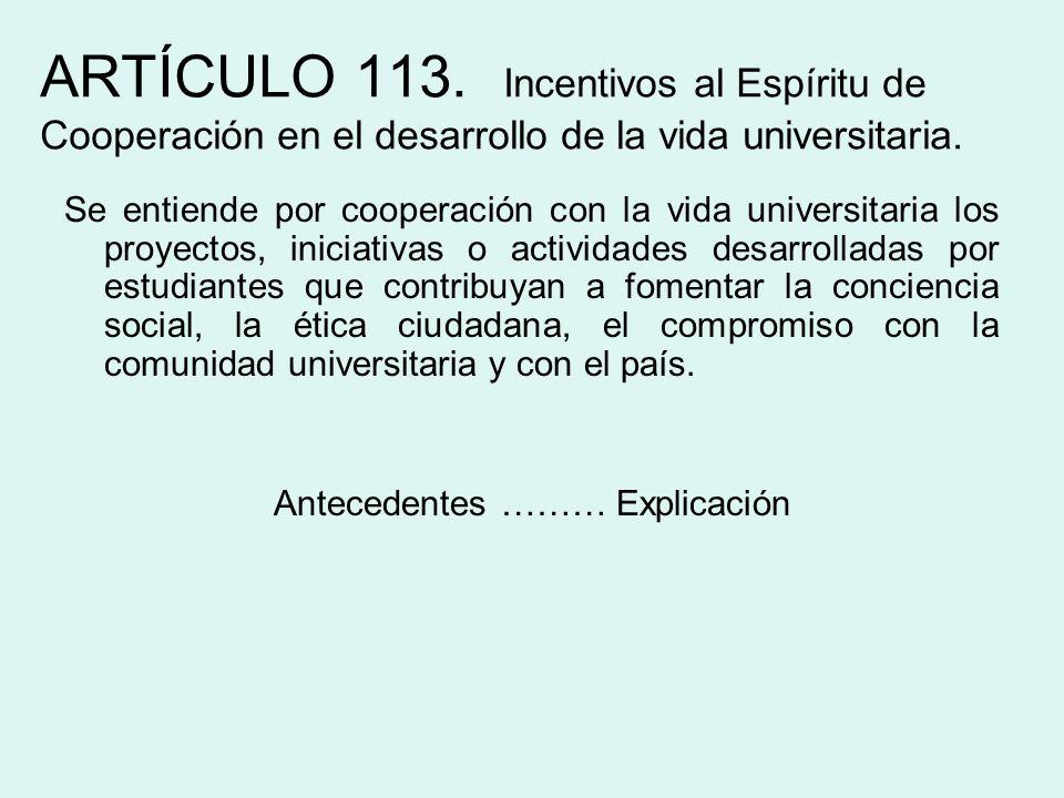 ARTÍCULO 113. Incentivos al Espíritu de Cooperación en el desarrollo de la vida universitaria. Se entiende por cooperación con la vida universitaria l