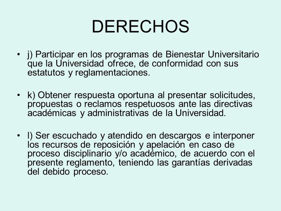 DERECHOS j) Participar en los programas de Bienestar Universitario que la Universidad ofrece, de conformidad con sus estatutos y reglamentaciones. k)