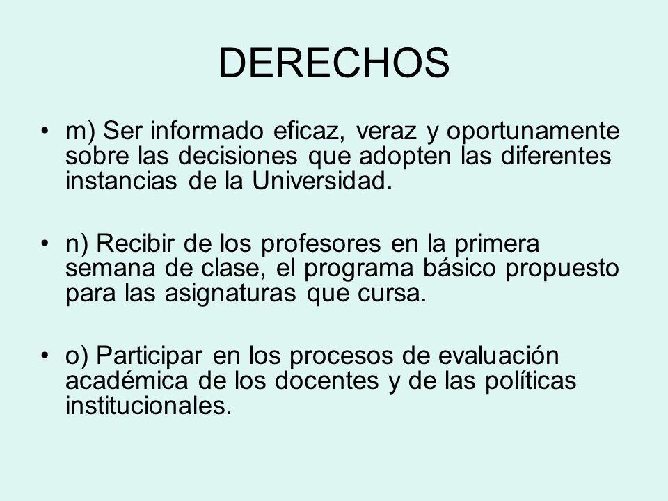 DERECHOS m) Ser informado eficaz, veraz y oportunamente sobre las decisiones que adopten las diferentes instancias de la Universidad. n) Recibir de lo