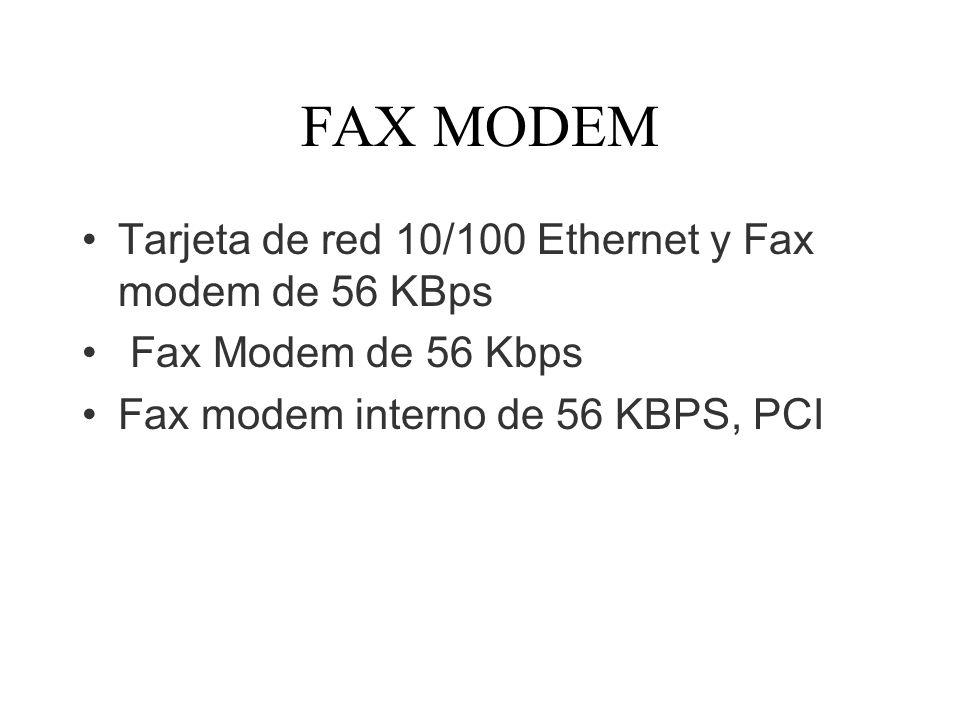 FAX MODEM Tarjeta de red 10/100 Ethernet y Fax modem de 56 KBps Fax Modem de 56 Kbps Fax modem interno de 56 KBPS, PCI