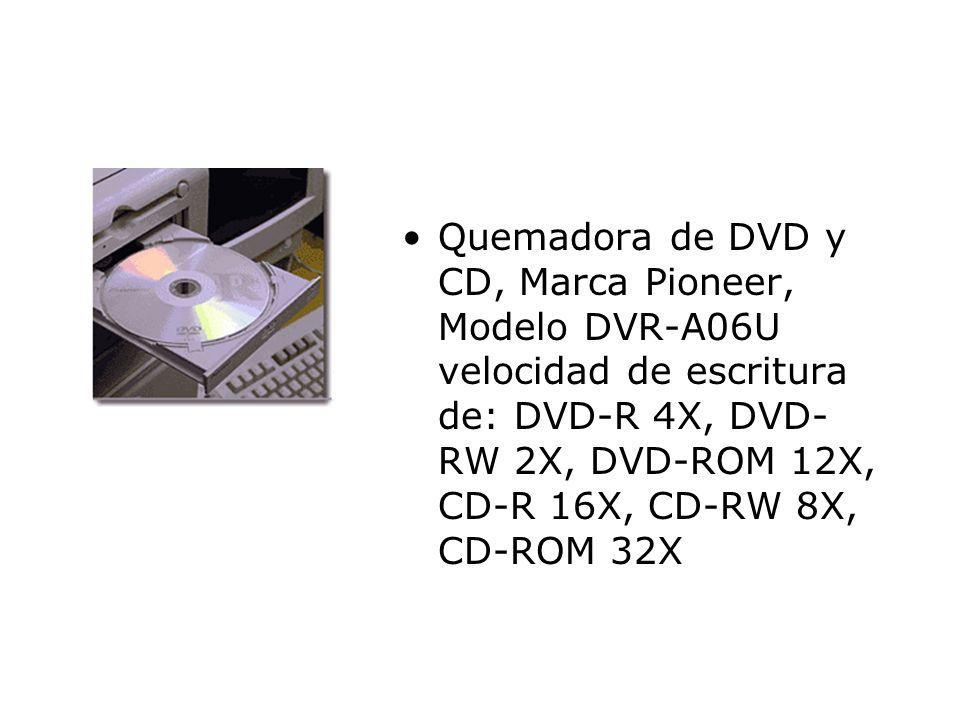 Quemadora de DVD y CD, Marca Pioneer, Modelo DVR-A06U velocidad de escritura de: DVD-R 4X, DVD- RW 2X, DVD-ROM 12X, CD-R 16X, CD-RW 8X, CD-ROM 32X