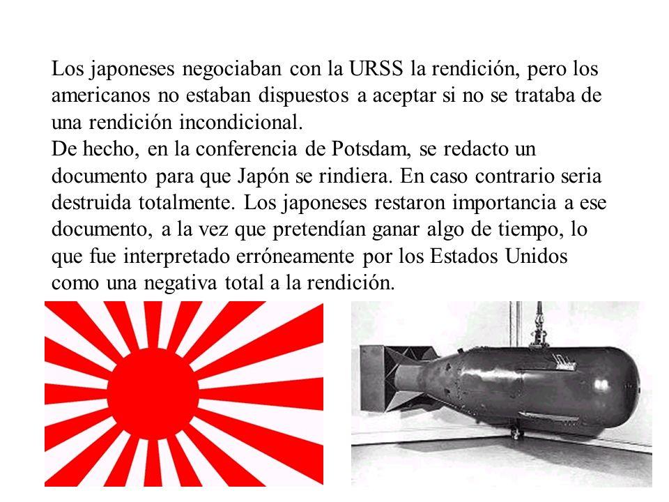 Los japoneses negociaban con la URSS la rendición, pero los americanos no estaban dispuestos a aceptar si no se trataba de una rendición incondicional