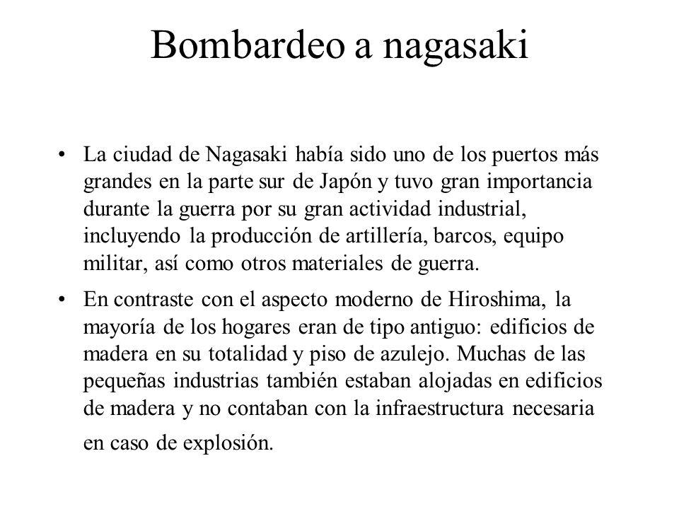 Bombardeo a nagasaki La ciudad de Nagasaki había sido uno de los puertos más grandes en la parte sur de Japón y tuvo gran importancia durante la guerr