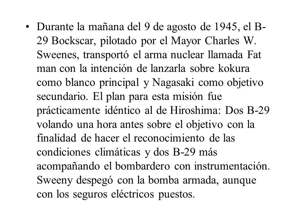 Durante la mañana del 9 de agosto de 1945, el B- 29 Bockscar, pilotado por el Mayor Charles W. Sweenes, transportó el arma nuclear llamada Fat man con