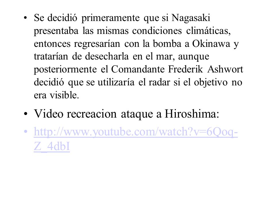 Se decidió primeramente que si Nagasaki presentaba las mismas condiciones climáticas, entonces regresarían con la bomba a Okinawa y tratarían de desec