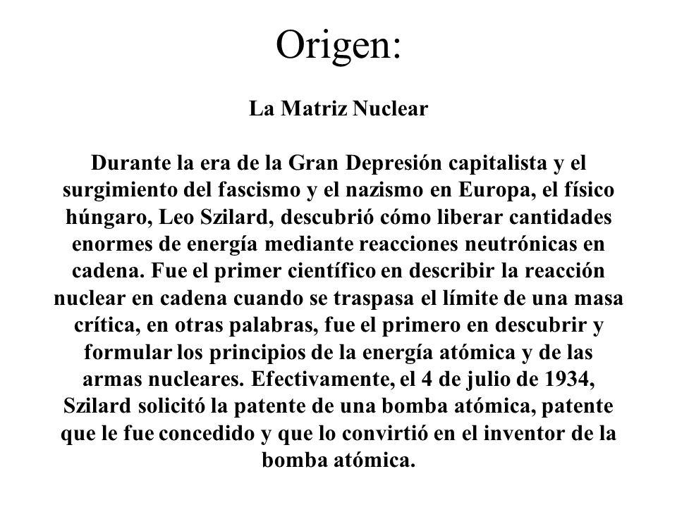 Origen: La Matriz Nuclear Durante la era de la Gran Depresión capitalista y el surgimiento del fascismo y el nazismo en Europa, el físico húngaro, Leo