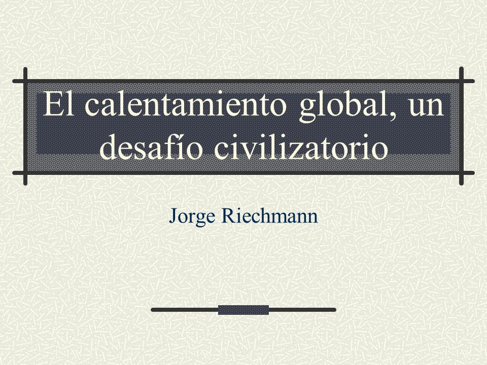 El calentamiento global, un desafío civilizatorio Jorge Riechmann