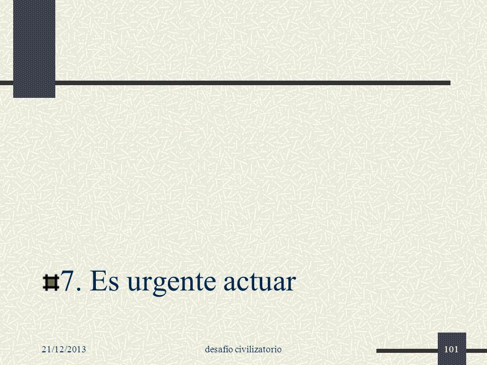 21/12/2013desafío civilizatorio101 7. Es urgente actuar