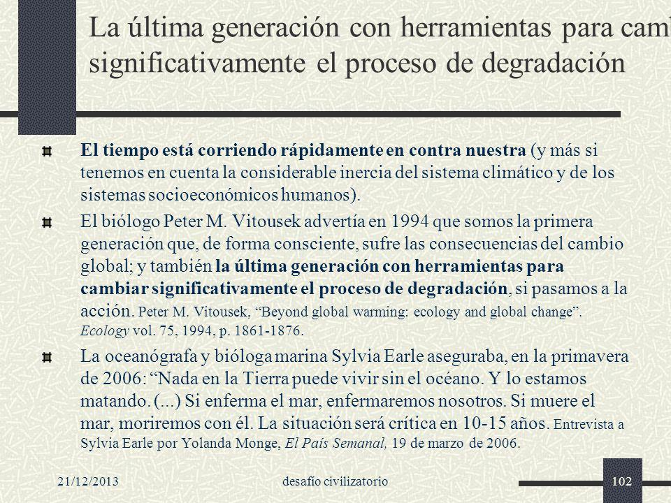 21/12/2013desafío civilizatorio102 La última generación con herramientas para cambiar significativamente el proceso de degradación El tiempo está corr