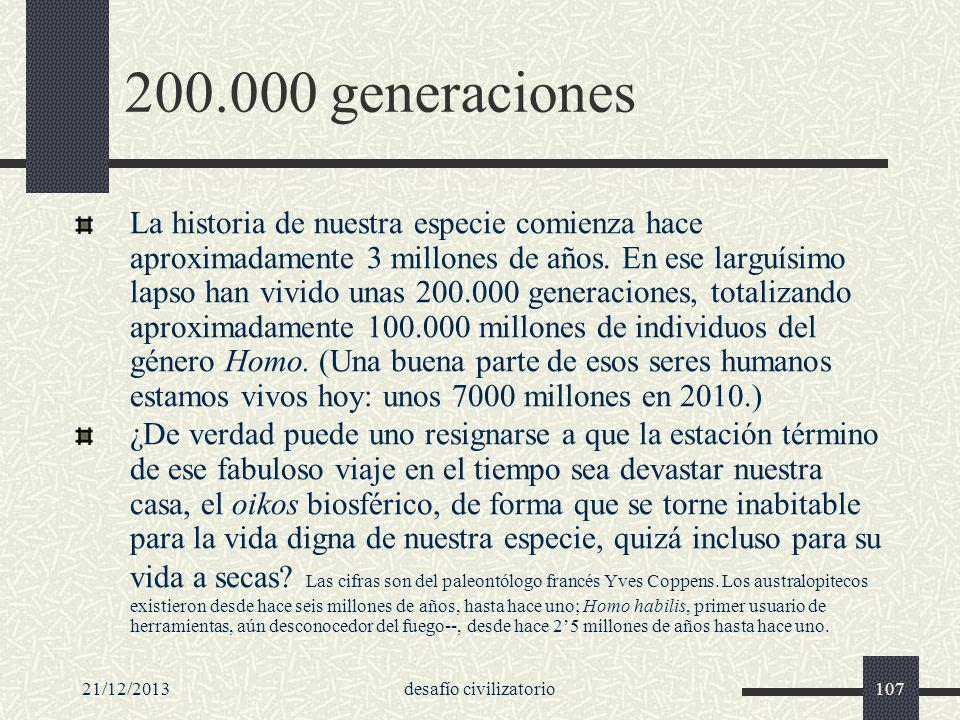 21/12/2013desafío civilizatorio107 200.000 generaciones La historia de nuestra especie comienza hace aproximadamente 3 millones de años. En ese larguí