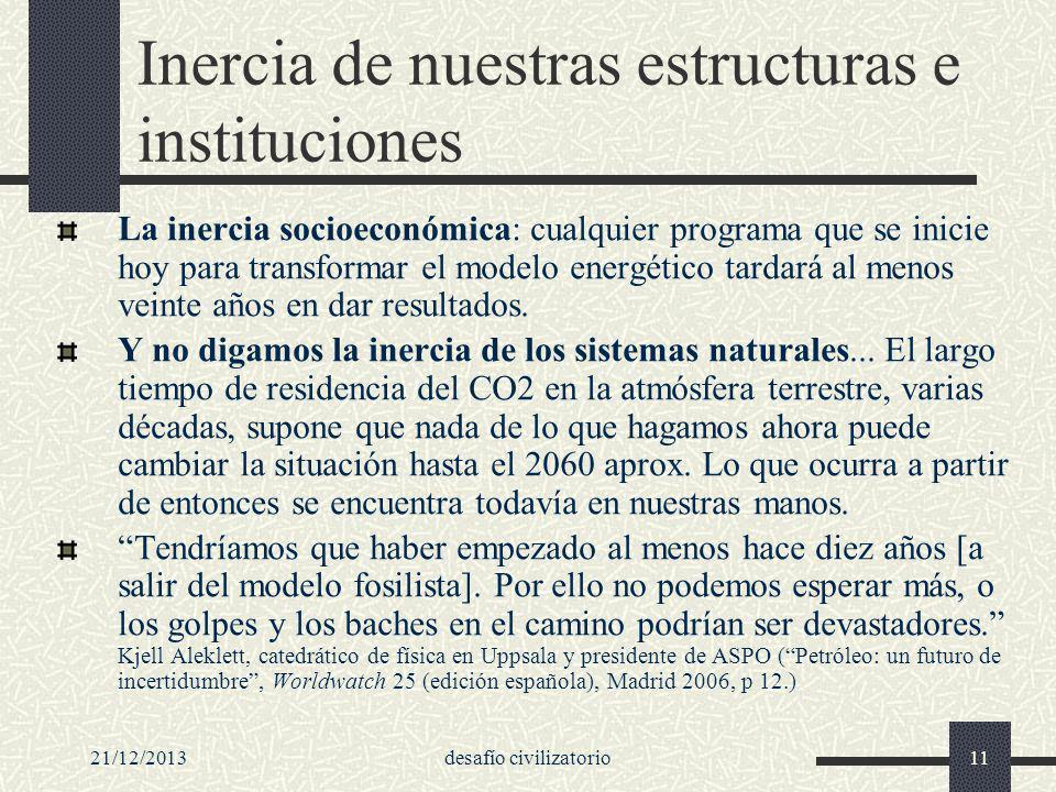 21/12/2013desafío civilizatorio11 Inercia de nuestras estructuras e instituciones La inercia socioeconómica: cualquier programa que se inicie hoy para