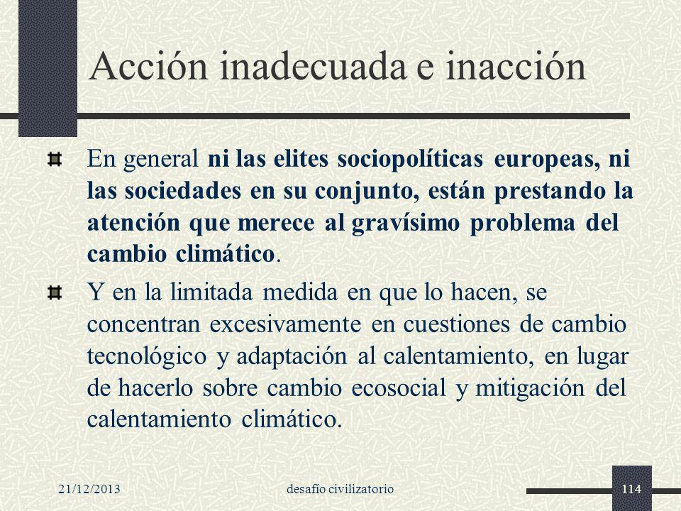 21/12/2013desafío civilizatorio114 Acción inadecuada e inacción En general ni las elites sociopolíticas europeas, ni las sociedades en su conjunto, es