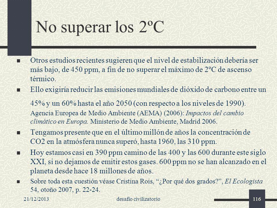 21/12/2013desafío civilizatorio116 No superar los 2ºC Otros estudios recientes sugieren que el nivel de estabilización debería ser más bajo, de 450 pp