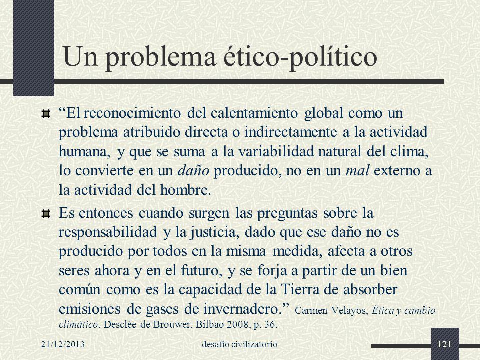 21/12/2013desafío civilizatorio121 Un problema ético-político El reconocimiento del calentamiento global como un problema atribuido directa o indirect