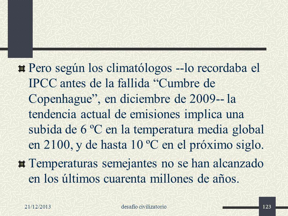 21/12/2013desafío civilizatorio123 Pero según los climatólogos --lo recordaba el IPCC antes de la fallida Cumbre de Copenhague, en diciembre de 2009--
