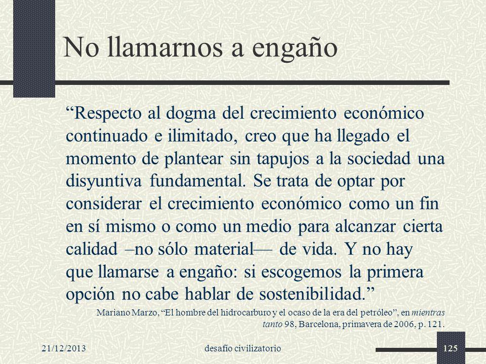 21/12/2013desafío civilizatorio125 No llamarnos a engaño Respecto al dogma del crecimiento económico continuado e ilimitado, creo que ha llegado el mo