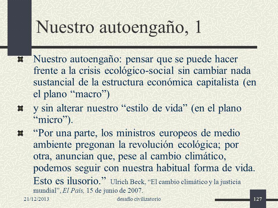 21/12/2013desafío civilizatorio127 Nuestro autoengaño, 1 Nuestro autoengaño: pensar que se puede hacer frente a la crisis ecológico-social sin cambiar