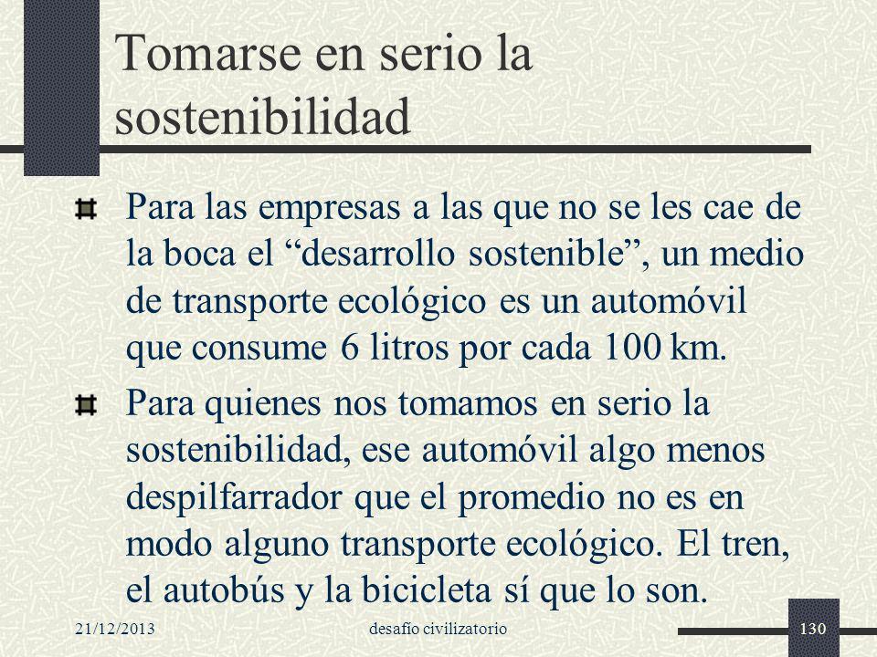 21/12/2013desafío civilizatorio130 Tomarse en serio la sostenibilidad Para las empresas a las que no se les cae de la boca el desarrollo sostenible, u