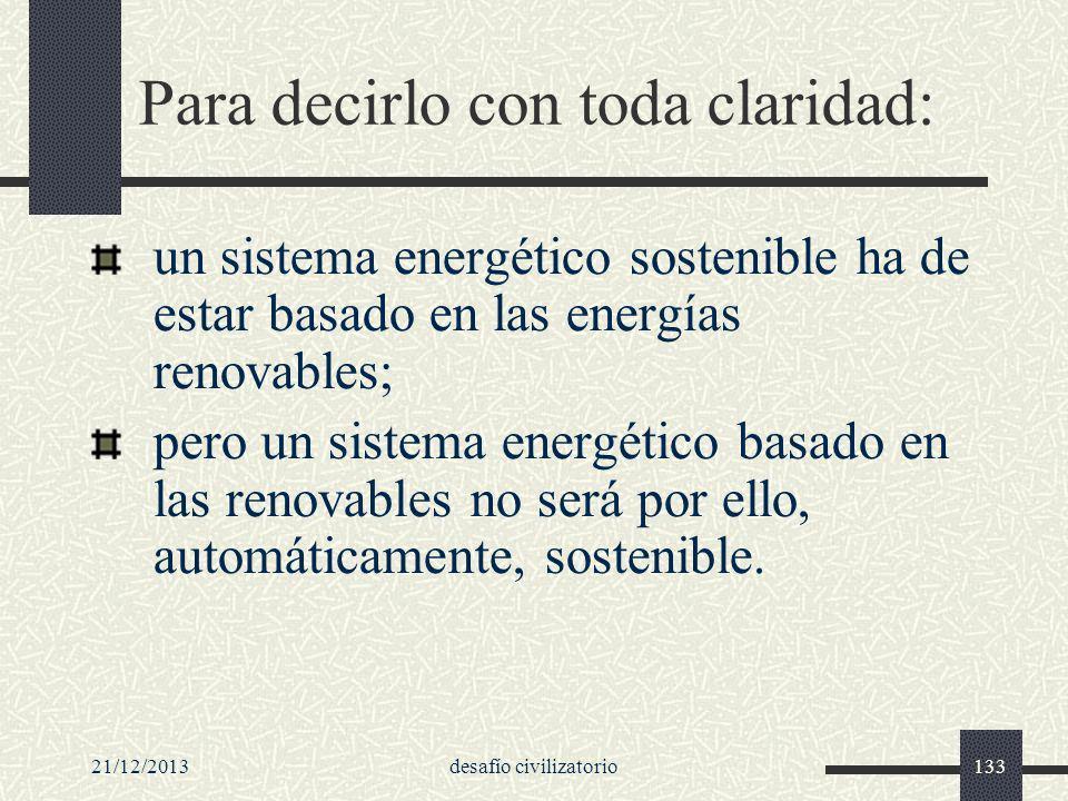 21/12/2013desafío civilizatorio133 Para decirlo con toda claridad: un sistema energético sostenible ha de estar basado en las energías renovables; per