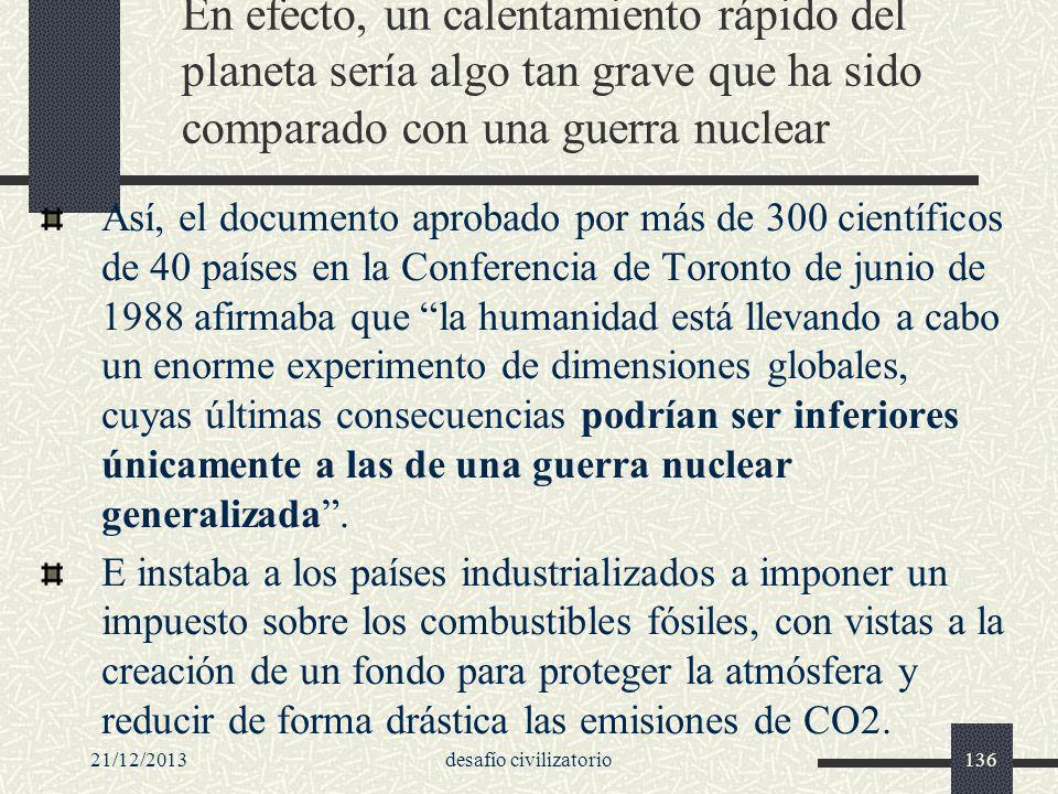 21/12/2013desafío civilizatorio136 En efecto, un calentamiento rápido del planeta sería algo tan grave que ha sido comparado con una guerra nuclear As