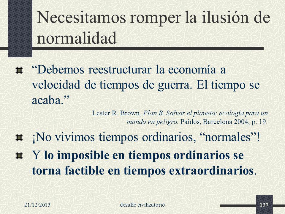 21/12/2013desafío civilizatorio137 Necesitamos romper la ilusión de normalidad Debemos reestructurar la economía a velocidad de tiempos de guerra. El
