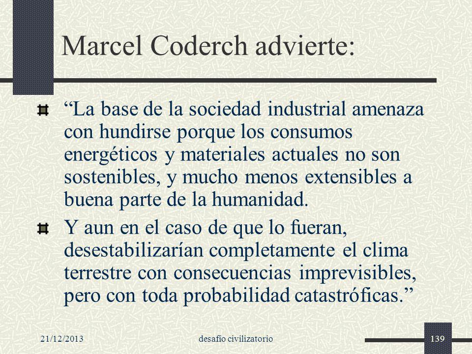 21/12/2013desafío civilizatorio139 Marcel Coderch advierte: La base de la sociedad industrial amenaza con hundirse porque los consumos energéticos y m