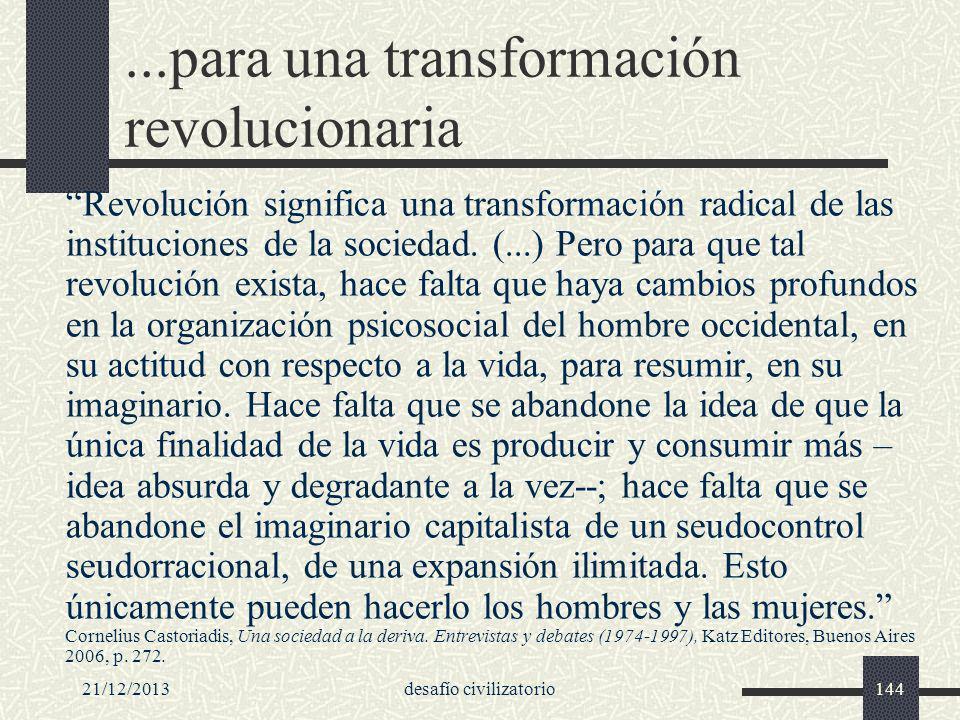 21/12/2013desafío civilizatorio144...para una transformación revolucionaria Revolución significa una transformación radical de las instituciones de la