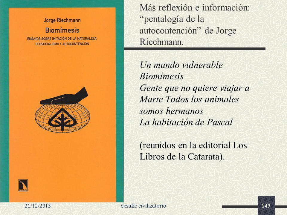 21/12/2013desafío civilizatorio145 Más reflexión e información: pentalogía de la autocontención de Jorge Riechmann. Un mundo vulnerable Biomímesis Gen