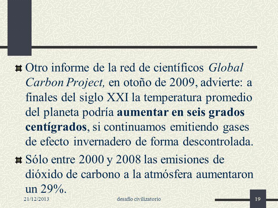 21/12/2013desafío civilizatorio19 Otro informe de la red de científicos Global Carbon Project, en otoño de 2009, advierte: a finales del siglo XXI la