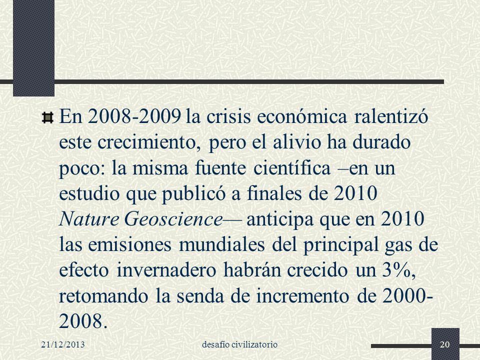 21/12/2013desafío civilizatorio20 En 2008-2009 la crisis económica ralentizó este crecimiento, pero el alivio ha durado poco: la misma fuente científi