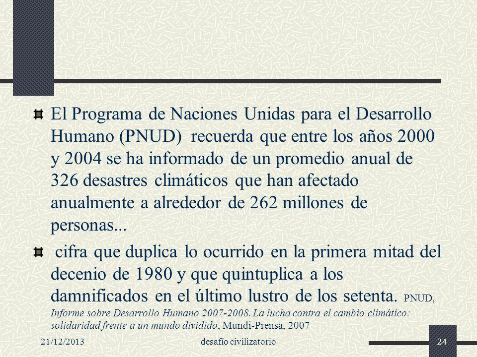 21/12/2013desafío civilizatorio24 El Programa de Naciones Unidas para el Desarrollo Humano (PNUD) recuerda que entre los años 2000 y 2004 se ha inform