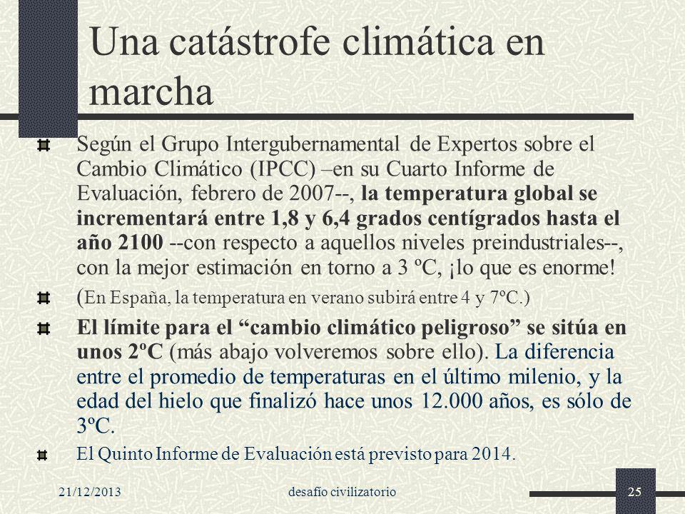 21/12/2013desafío civilizatorio25 Una catástrofe climática en marcha Según el Grupo Intergubernamental de Expertos sobre el Cambio Climático (IPCC) –e