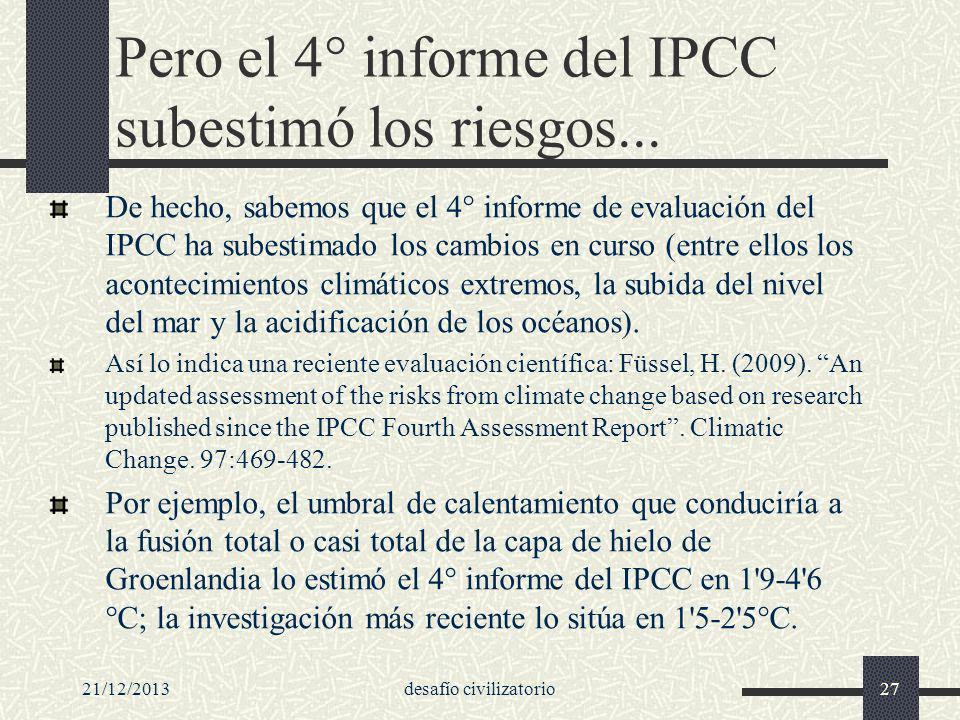 21/12/2013desafío civilizatorio27 Pero el 4° informe del IPCC subestimó los riesgos... De hecho, sabemos que el 4° informe de evaluación del IPCC ha s