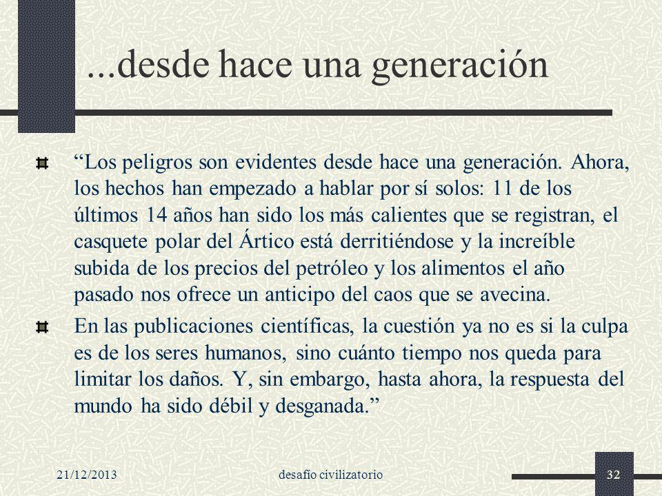 21/12/2013desafío civilizatorio32...desde hace una generación Los peligros son evidentes desde hace una generación. Ahora, los hechos han empezado a h