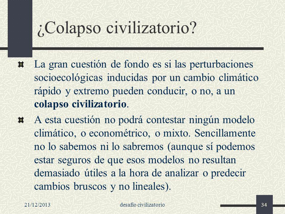 21/12/2013desafío civilizatorio34 ¿Colapso civilizatorio? La gran cuestión de fondo es si las perturbaciones socioecológicas inducidas por un cambio c