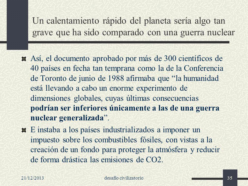 21/12/2013desafío civilizatorio35 Un calentamiento rápido del planeta sería algo tan grave que ha sido comparado con una guerra nuclear Así, el docume