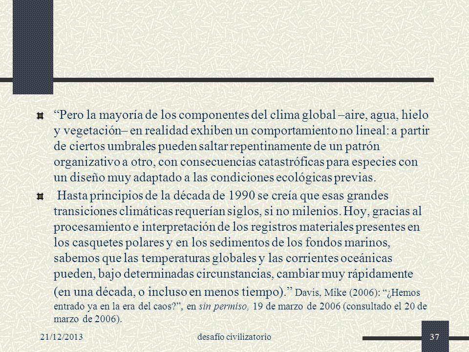 21/12/2013desafío civilizatorio37 Pero la mayoría de los componentes del clima global –aire, agua, hielo y vegetación– en realidad exhiben un comporta