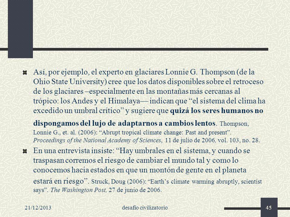 21/12/2013desafío civilizatorio45 Así, por ejemplo, el experto en glaciares Lonnie G. Thompson (de la Ohio State University) cree que los datos dispon