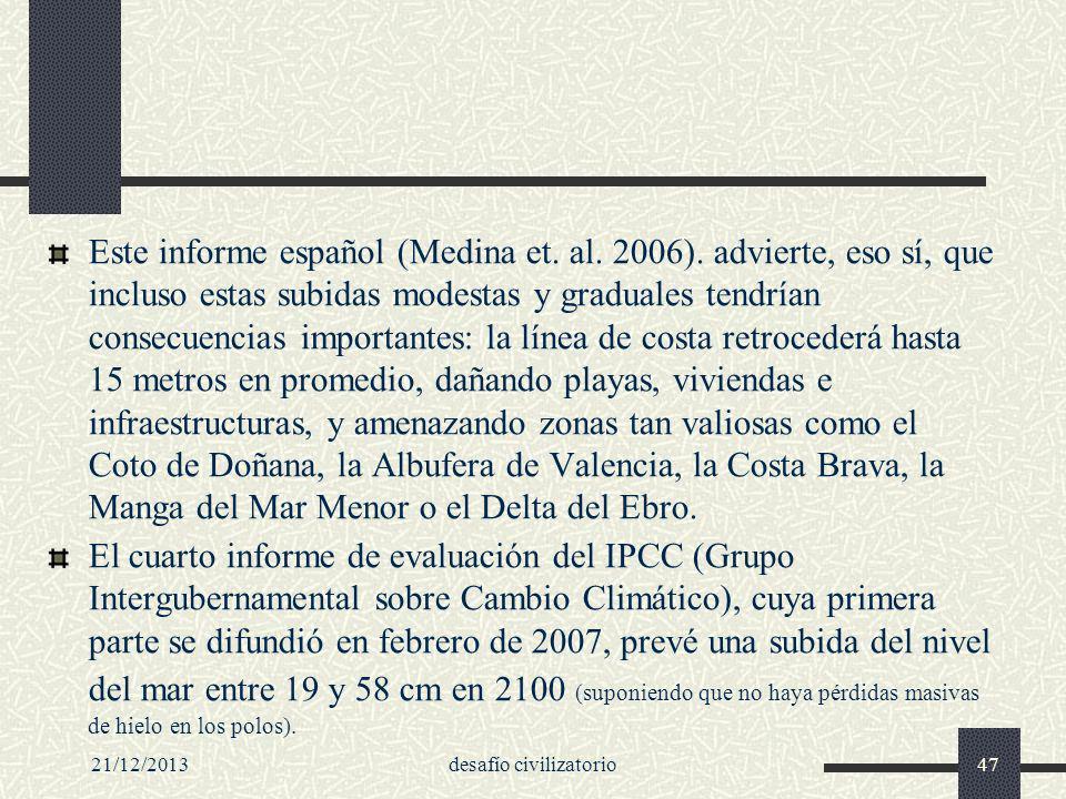 21/12/2013desafío civilizatorio47 Este informe español (Medina et. al. 2006). advierte, eso sí, que incluso estas subidas modestas y graduales tendría